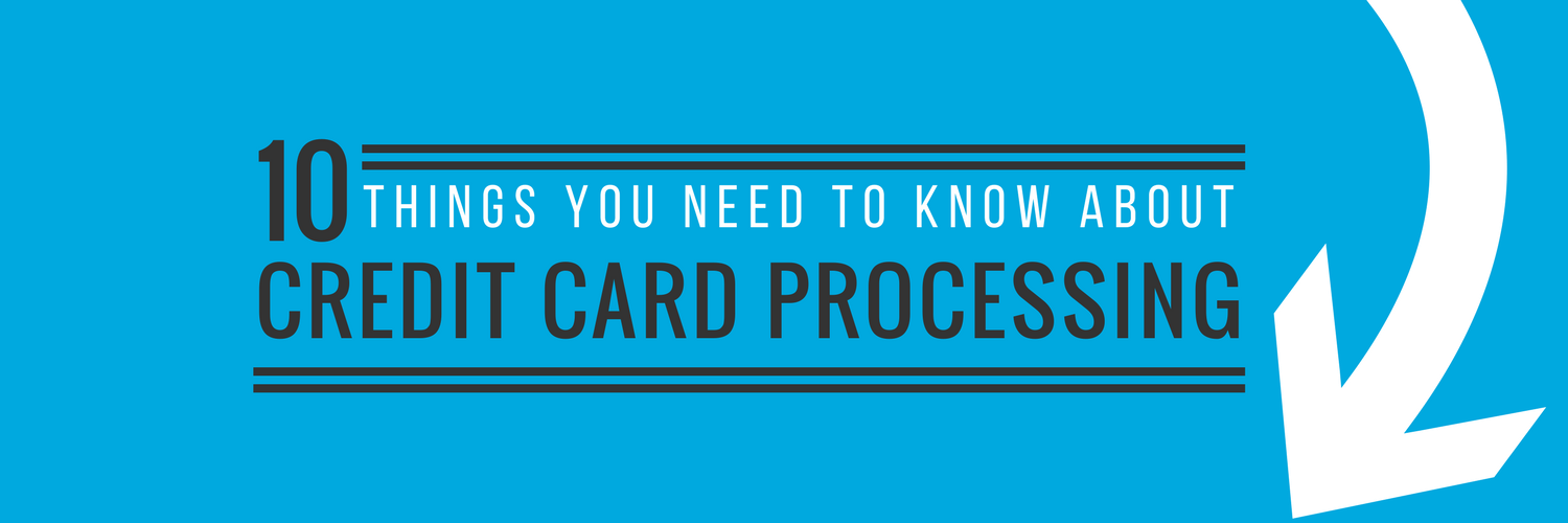 10 Things You Need to Know About Credit Card Processing