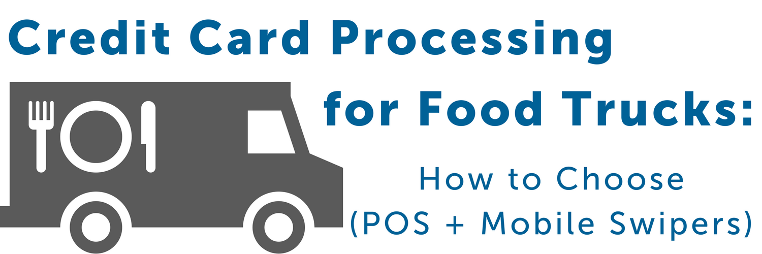 Credit Card Processing for Food Trucks: How to Choose (POS + mobile swipers)