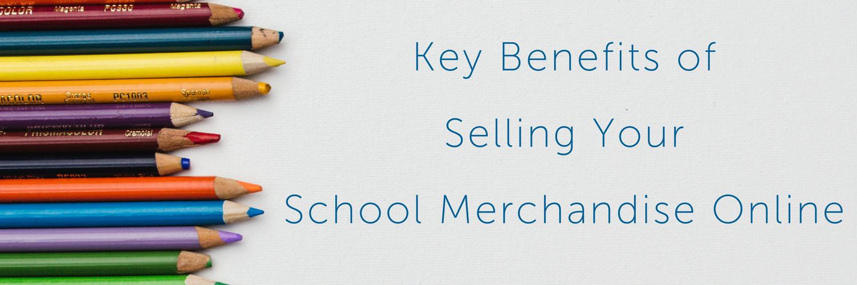 Key Benefits of Selling Your School Merchandise Online