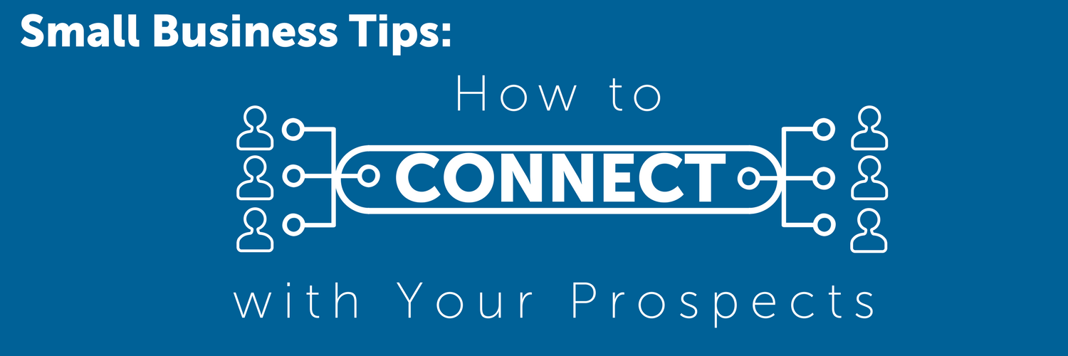 Small Business Tips: How to Connect with Your Prospects