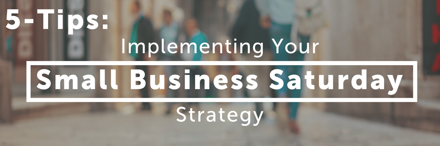 5-Tips: Implementing Your Small Business Saturday Strategy