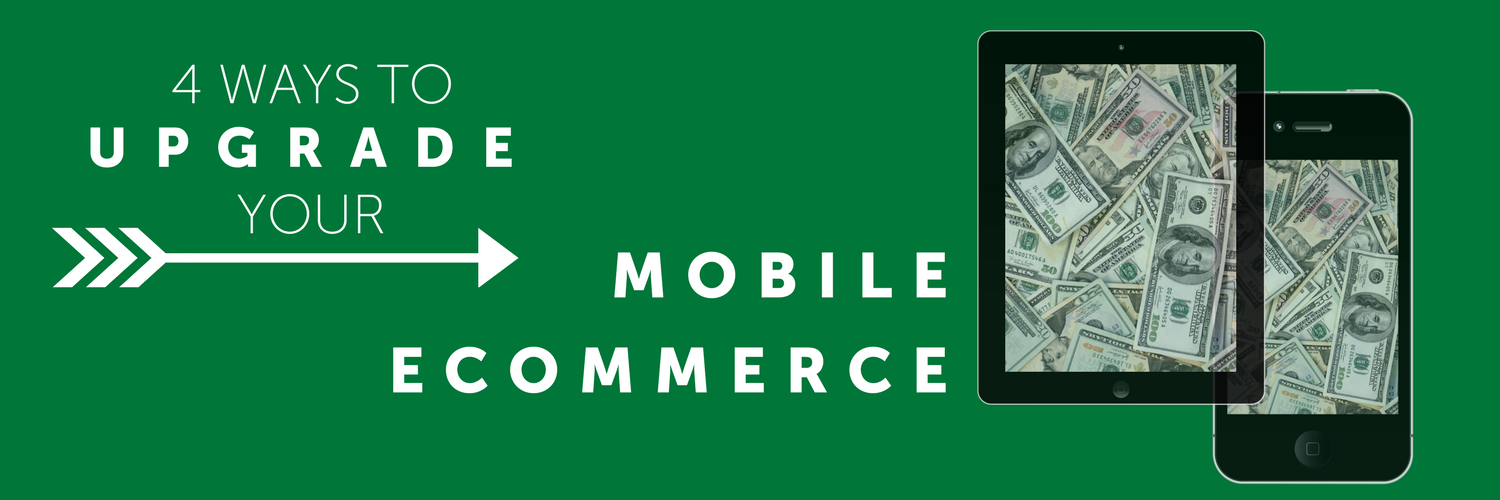 4 Ways to Upgrade Your Mobile Ecommerce Efforts