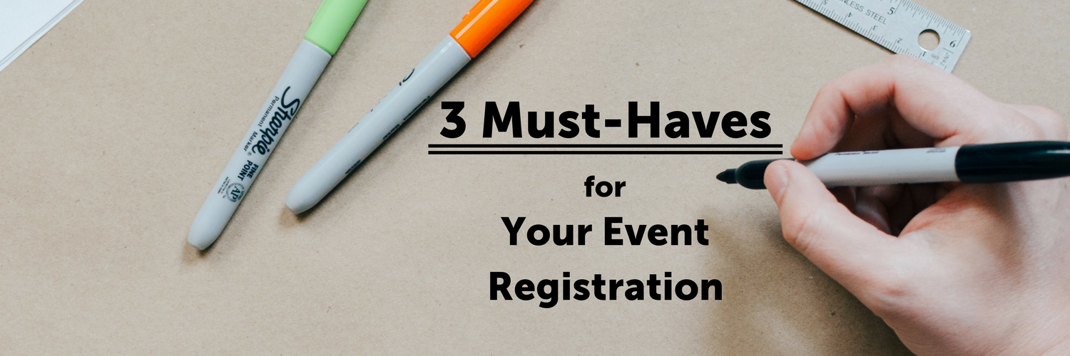 3 Must-Haves for Your Event Registration