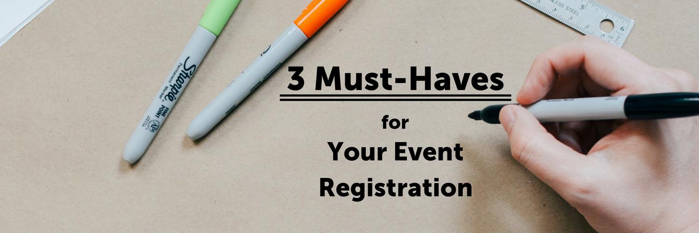 Blog Header- 3Must-Haves for Your Event Registration.png