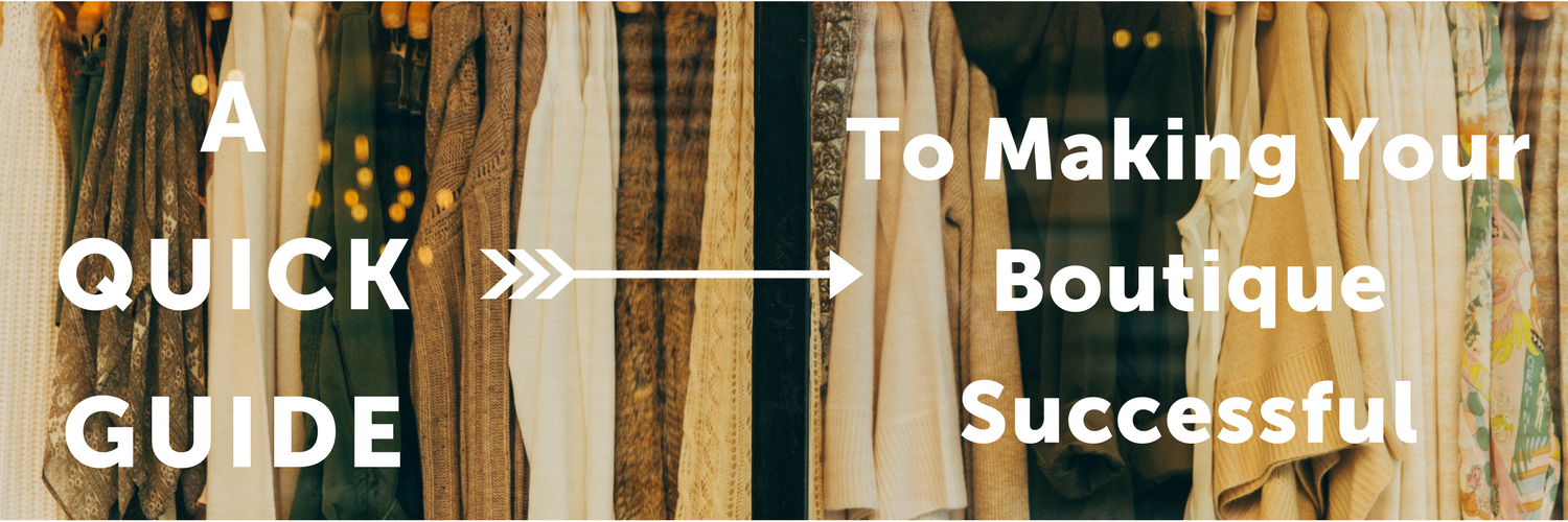 A Quick Guide: To Making Your Boutique Successful