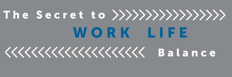 The Secret of Work Life Balance