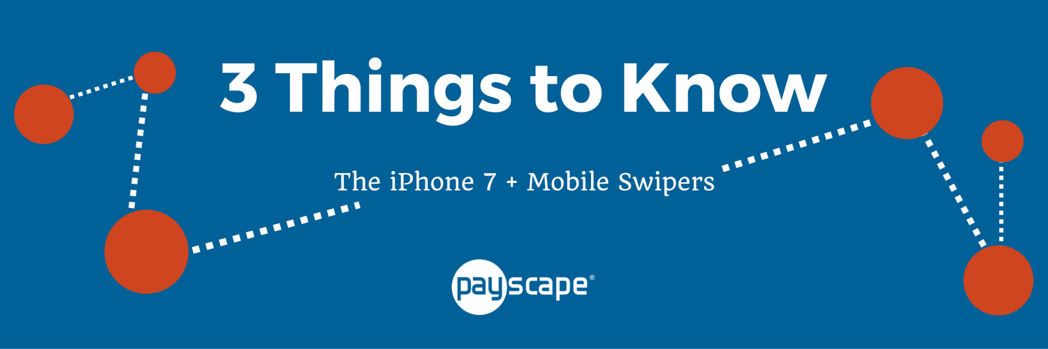 3 Things to Know: iPhone 7 + Mobile Swipers