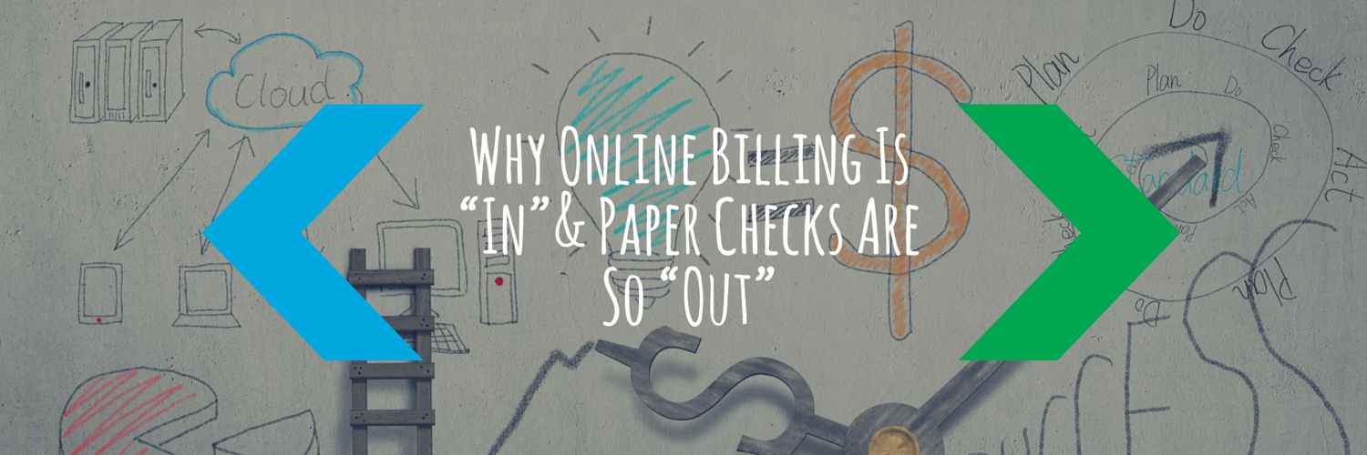 """Why Online Billing Is """"In"""" & Paper Checks Are So """"Out"""""""
