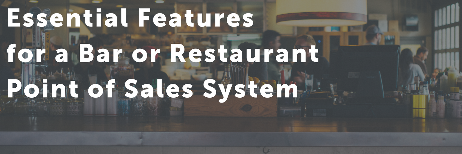 Essential Features for a Bar or Restaurant Point of Sale System