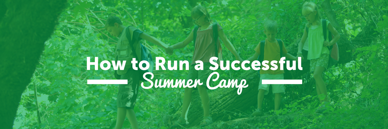 How to Run a Successful Summer Camp