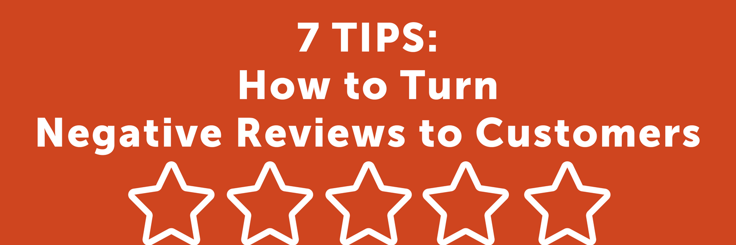 7 Tips: How to Turn Negative Reviews Into Customers