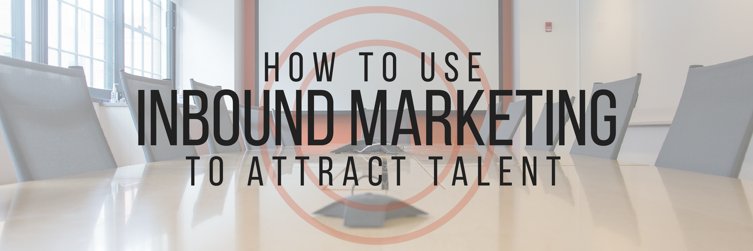 How to Use Inbound Marketing to Attract Talent