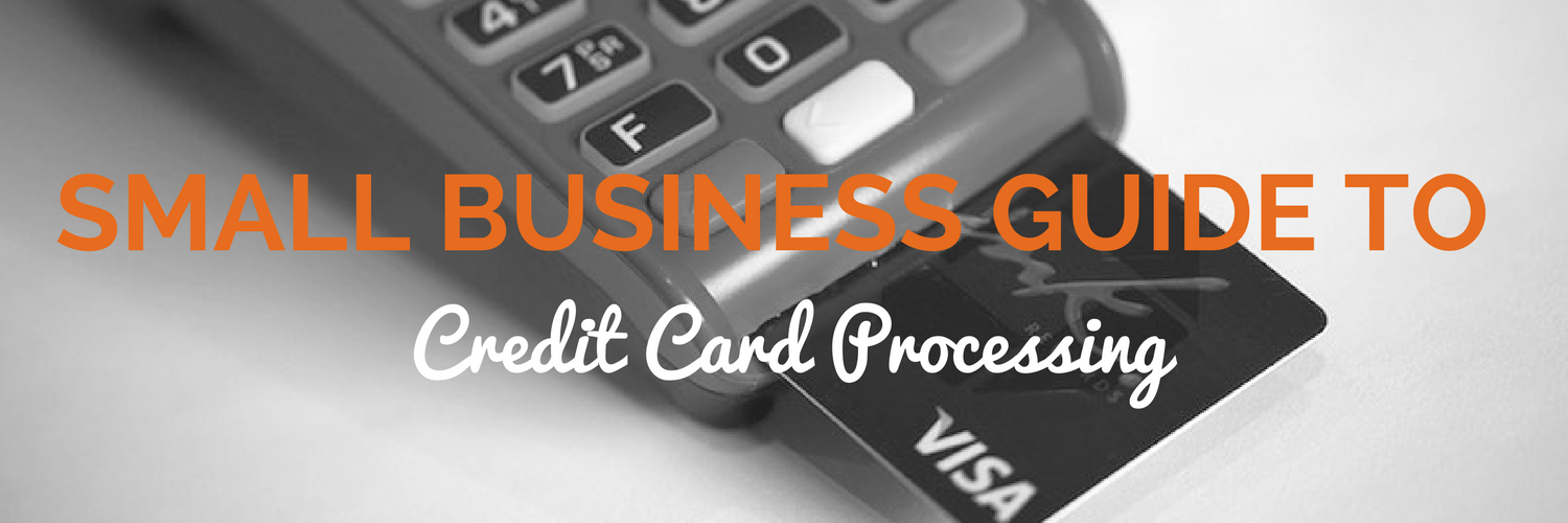 Small Business Guide to Credit Card Processing